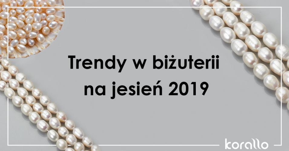Biżuteryjne trendy na jesień 2019