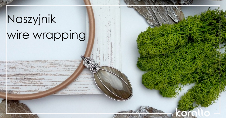 Biżuteria wire wrapping – jak zrobić naszyjnik?
