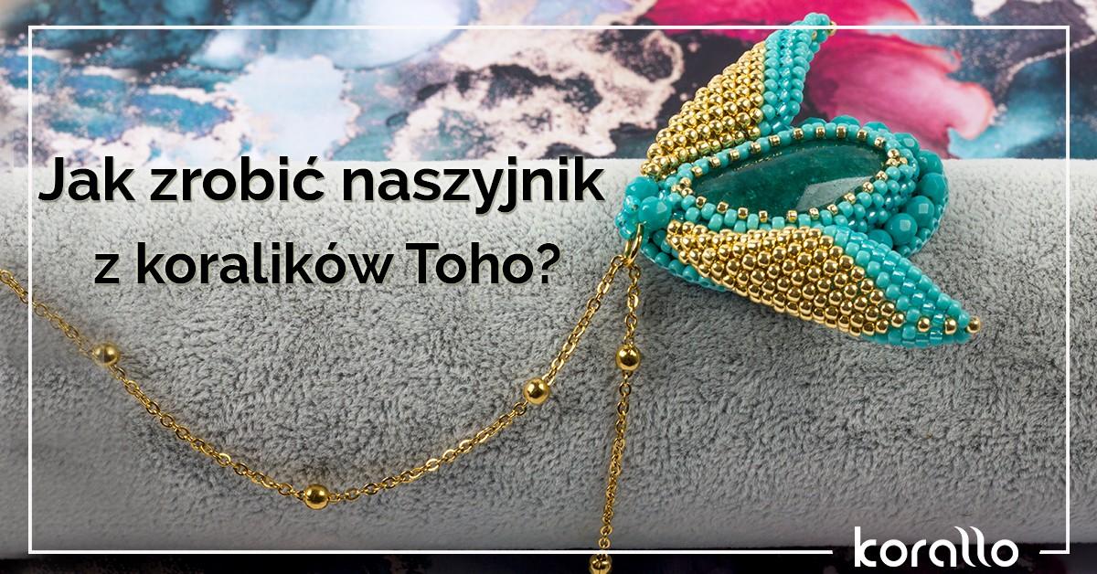 Jak zrobić z koralików naszyjnik TOHO? Krok po kroku!